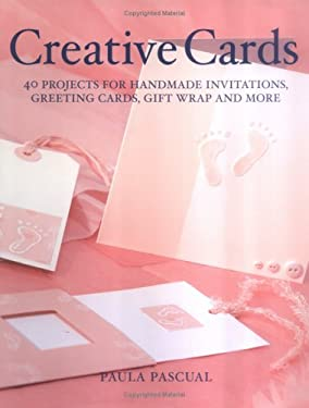 Creative Cards: 40 Projects for Handmade Invitations, Greeting Cards, Gift Wrap and More 9781554071272