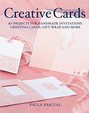 Creative Cards: 40 Projects for Handmade Invitations, Greeting Cards, Gift Wrap and More 9781554071289