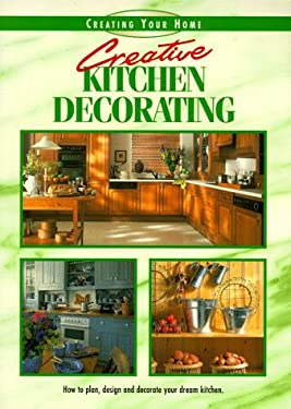 Creative Kitchen Decorating: A Recipe Book of Fabulous Design and Decorating Ideas 9781558704206