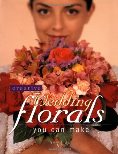 Creative Wedding Florals You Can Make 9781558705609