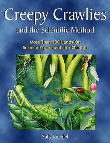 Creepy Crawlies and the Scientific Method: More Than 100 Hands-On Science Experiments for Children 9781555911188
