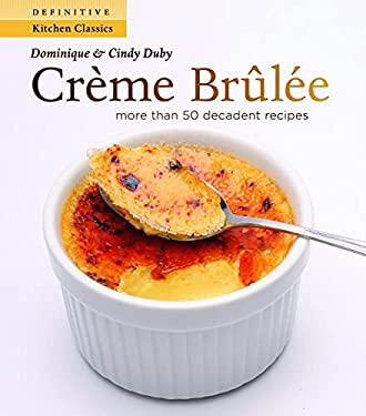 Creme Brulee: More Than 50 Decadent Recipes 9781552859438