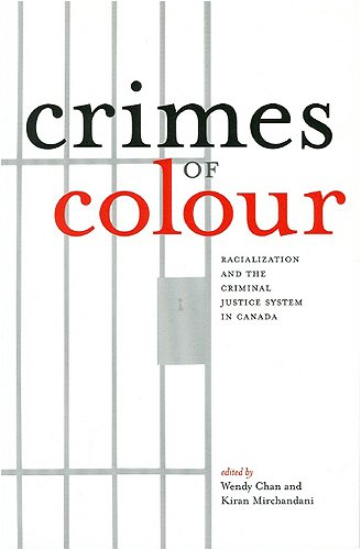 Crimes of Colour: Racialization and the Criminal Justice System in Canada 9781551113036