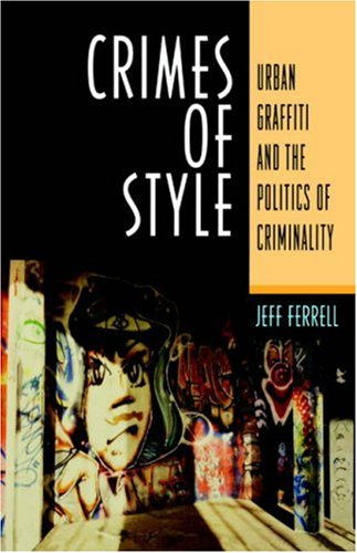 Crimes of Style Crimes of Style Crimes of Style Crimes of Style Crimes of Style: Urban Graffiti and the Politics of Criminality Urban Graffiti and the 9781555532765