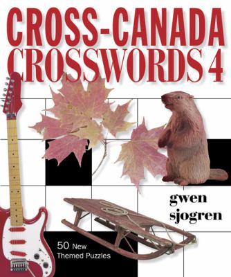 Cross-Canada Crosswords 4: 50 New Themed Puzzles 9781550174298