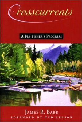 Crosscurrents: A Fly Fisher's Progress 9781558219465