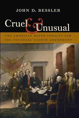 Cruel and Unusual: The American Death Penalty and the Founders' Eighth Amendment 9781555537166