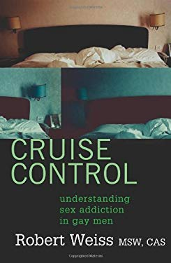 Cruise Control: Understanding Sex Addiction in Gay Men 9781555838218