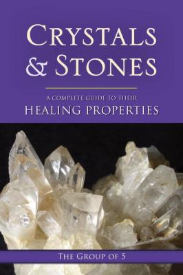 Crystals and Stones: A Complete Guide to Their Healing Properties 9781556439186