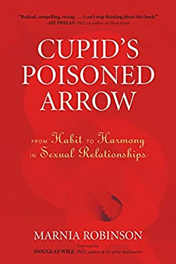 Cupid's Poisoned Arrow: From Habit to Harmony in Sexual Relationships 9781556438097