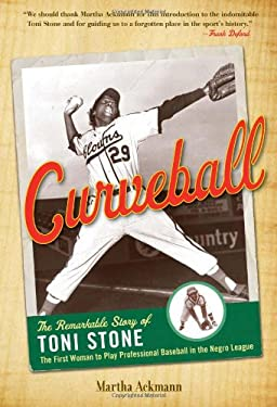 Curveball: The Remarkable Story of Toni Stone the First Woman to Play Professional Baseball in the Negro League 9781556527968