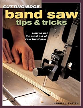 Cutting-Edge Band Saw Tips & Tricks: How to Get the Most Out of Your Band Saw 9781558707023