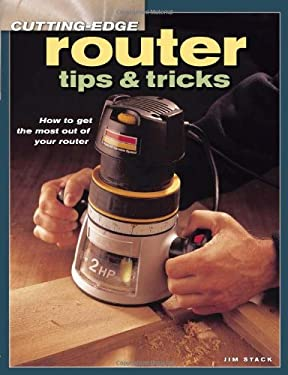 Cutting-Edge Router Tips & Tricks: How to Get the Most Out of Your Router 9781558706989