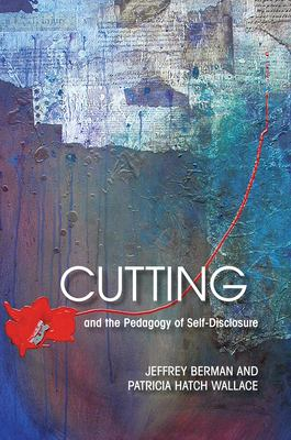 Cutting and the Pedagogy of Self-Disclosure 9781558496156