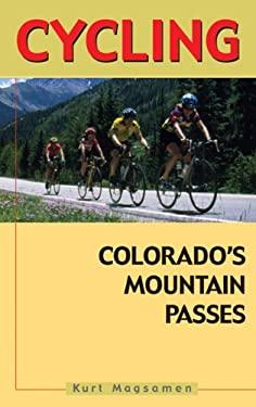Cycling Colorado's Mountain Passes 9781555912949