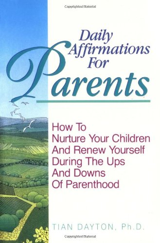 Daily Affirmations for Parents: How to Nurture Your Children and Renew Yourself During the Ups and Downs of Parenthood 9781558741515