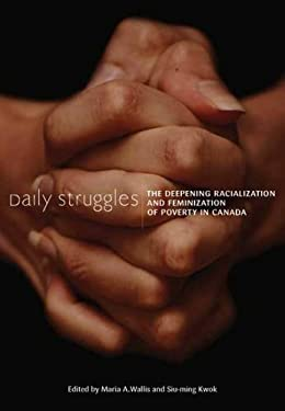 Daily Struggles: The Deepening Racialization and Feminization of Poverty in Canada 9781551303390