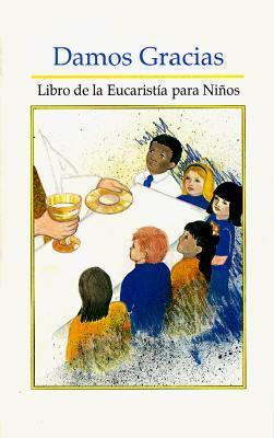 Damos Gracias: Libro de La Eucarista Para Ninos 9781559440066