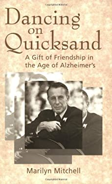 Dancing on Quicksand: A Gift of Friendship in the Age of Alzheimer's 9781555663216