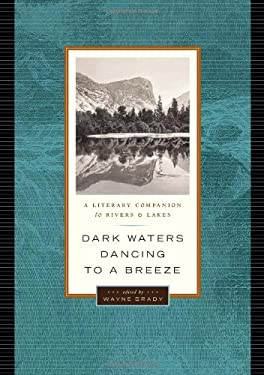 Dark Waters Dancing to a Breeze: A Literary Companion to Rivers & Lakes 9781553652441