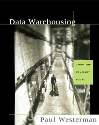 Data Warehousing: Using the Wal-Mart Model 9781558606845