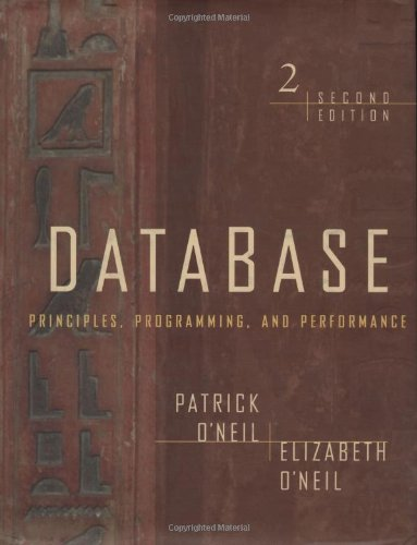 Database: Principles, Programming, and Performance, Second Edition (The Morgan Kaufmann Series in Data Management Systems) Patrick O'Neil and Elizabeth O'Neil