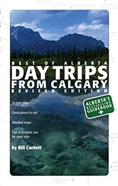 Day Trips from Calgary: Best of Alberta 9781552857663
