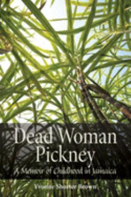 Dead Woman Pickney: A Memoir of Childhood in Jamaica 9781554581894