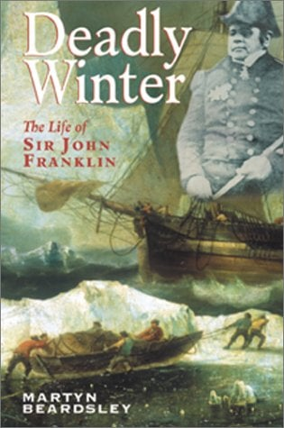 Deadly Winter: The Life of Sir John Franklin 9781557501790