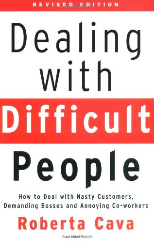 Dealing with Difficult People: How to Deal with Nasty Customers, Demanding Bosses and Annoying Co-Workers 9781552979273