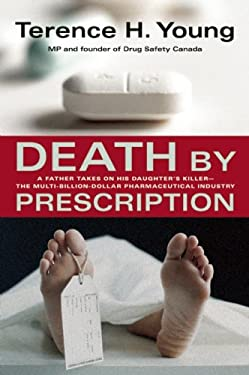 Death by Prescription: A Father Takes on His Daughter's Killer - The Multi-Billion Dollar Pharmaceutical Industry 9781552638255
