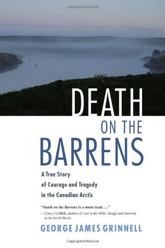 Death on the Barrens: A True Story of Courage and Tragedy in the Canadian Arctic 9781556438820