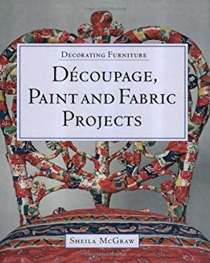 Decorating Furniture: Decoupage, Paint and Fabric Projects 9781552976166