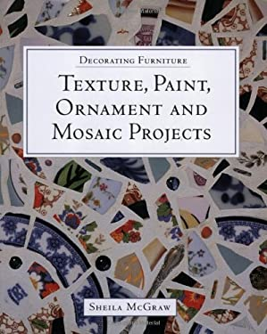 Decorating Furniture: Texture, Paint, Ornament and Mosaic Projects 9781552976180