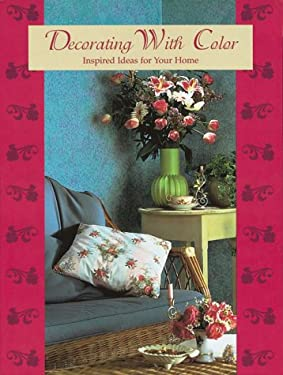 Decorating with Color: Inspired Ideas for Your Home 9781558705739