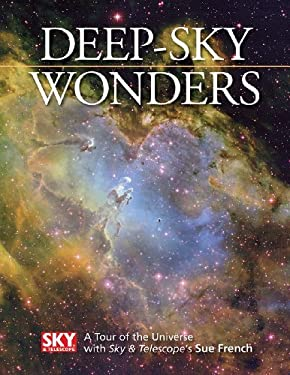 Deep-Sky Wonders: A Tour of the Universe with Sky and Telescope's Sue French 9781554077939