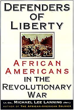 Defenders of Liberty: African Americans in the Revolutionary War 9781559725132
