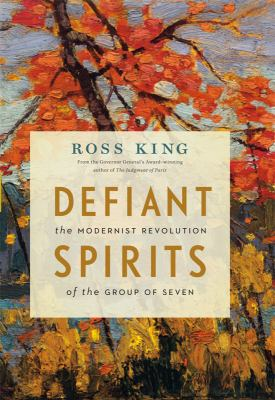 Defiant Spirits: The Modernist Revolution of the Group of Seven 9781553658825