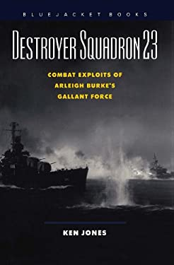 Destroyer Squadron 23: Combat Exploits of Arleigh Burke's Gallant Force 9781557504128