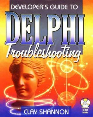 Developer's Guide to Delphi Troubleshooting [With Contains the Entire Book for Easy Reference...] 9781556226472