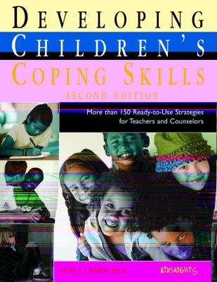 Developing Children's Coping Skills: More Than 150 Ready-To-Use Strategies for Teachers and Counselors 9781558641617