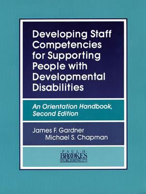 Developing Staff Competencies for Supporting People with Developmental Disabilities: An Orientation Handbook 9781557661074