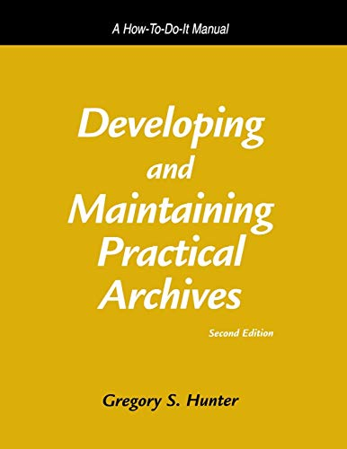 Developing and Maintaining Practical Archives: A How-To-Do-It Manual 9781555704674