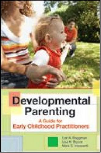 Developmental Parenting: A Guide for Early Childhood Practitioners 9781557669766