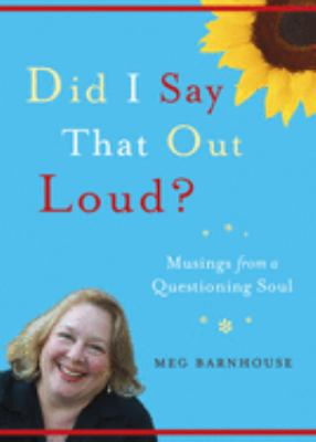 Did I Say That Out Loud?: Musings from a Questioning Soul 9781558965096