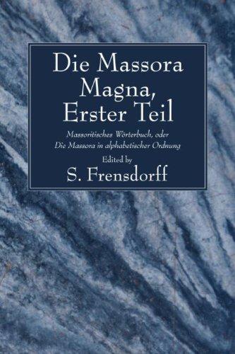 Die Massora Magna: Erster Theil: Massoritisches Worterbuch, Oder die Massora In Alphabetischer Ordnung 9781556356681