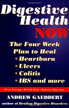 Digestive Health Now: The Four Week Plan to Heal Heartburn, Ulcers, Colitis, Ibs and More 9781556434266