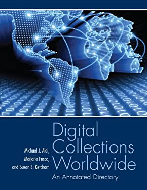 Digital Collections Worldwide: An Annotated Dictionary 9781555707019