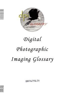 Digital Photographic Imaging Glossary 9781553692539