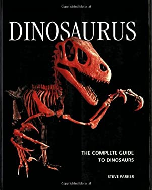 Dinosaurus: The Complete Guide to Dinosaurs 9781554074754